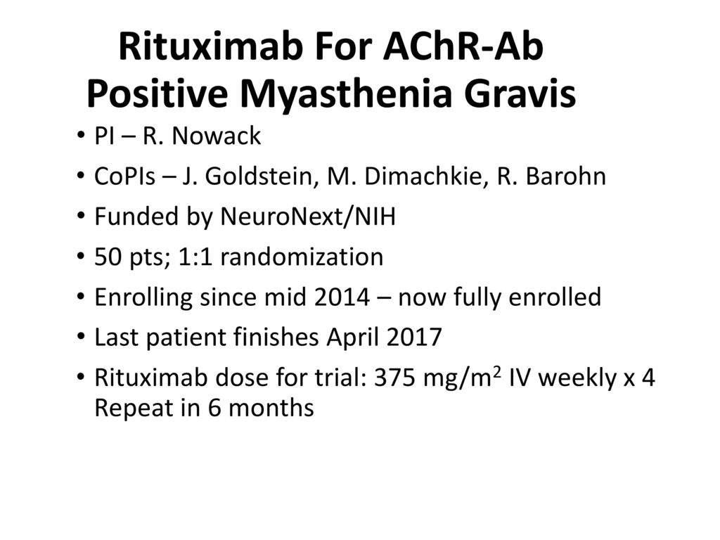 use of rituximab in treatment of myasthenia gravis Objective: to evaluate the efficacy of rituximab in treatment of anti-muscle-specific kinase (musk) myasthenia gravis (mg) methods: this was a multicenter, blinded, prospective review, comparing anti-musk-positive patients with mg treated with rituximab to those not treated with rituximab.