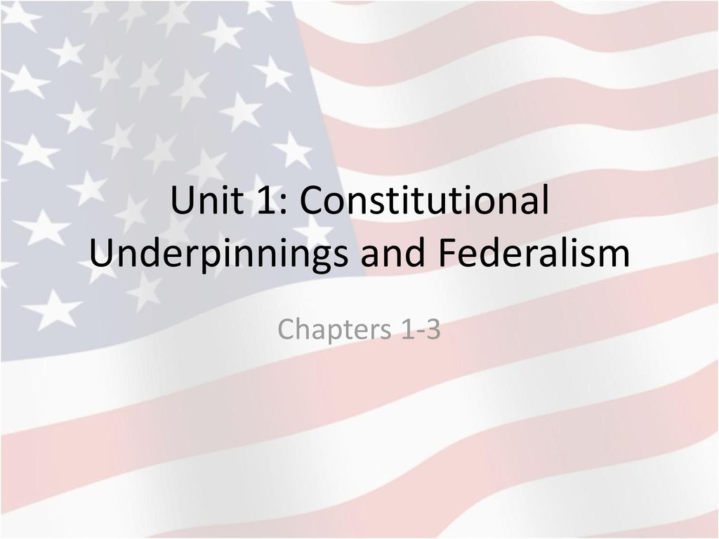 Unit 1 Constitutional Underpinnings and Federalism ppt