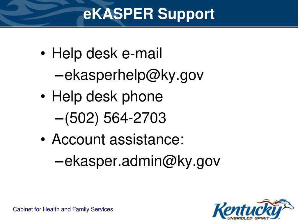 ... Cabinet For Health And Family Services. EKASPER Support Help Desk  E Mail Ekasperhelp@ky.gov Help Desk Phone