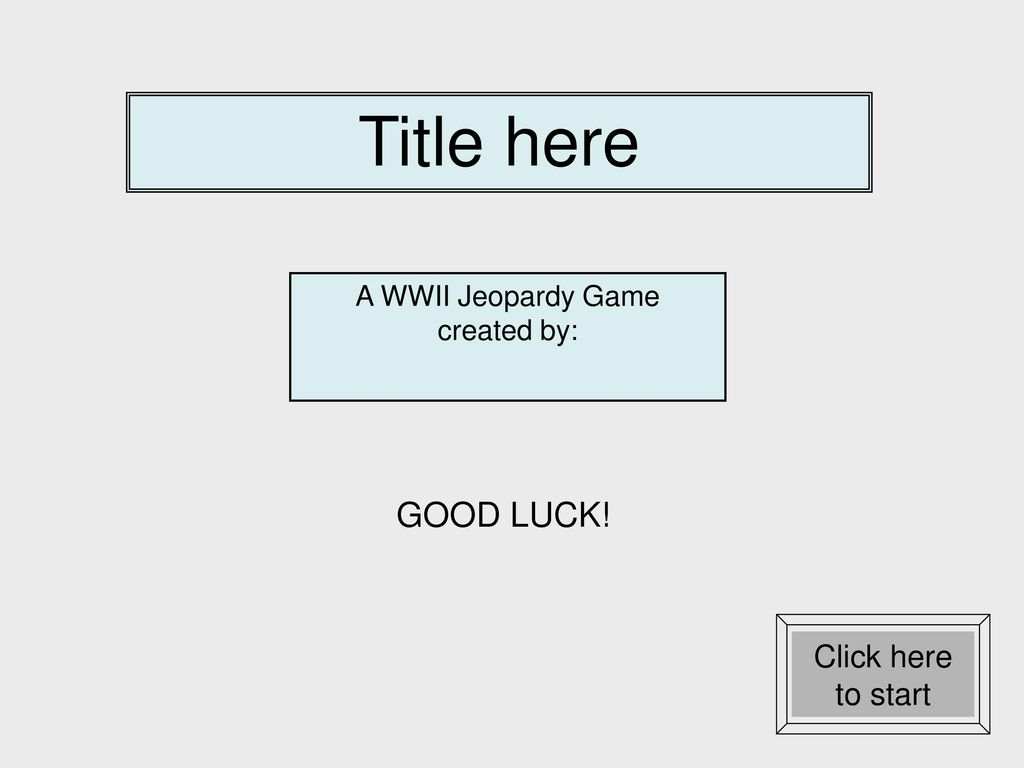 Instructions for creating a wwii jeopardy game ppt download click here to start a wwii jeopardy game solutioingenieria Images