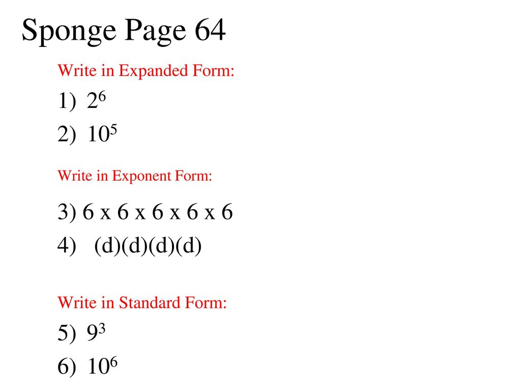 Sponge page write in exponent form 3 6 x 6 x 6 x 6 x 6 ppt sponge page 64 26 105 write in exponent form 3 6 x 6 x falaconquin