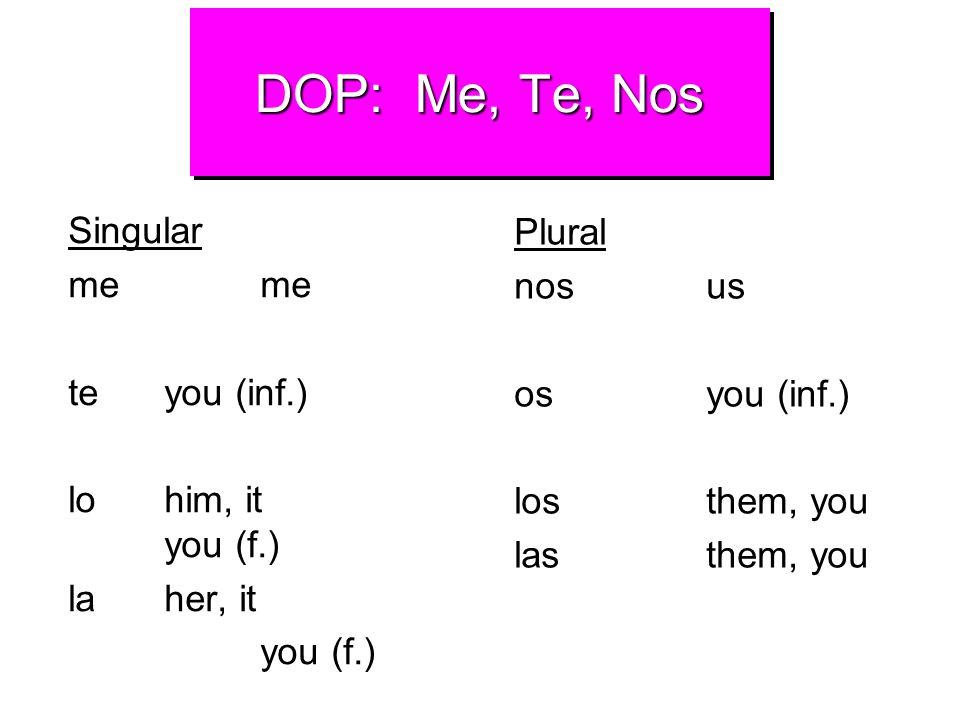 DOP: Me, Te, Nos Plural Singular nos us me me os you (inf.)