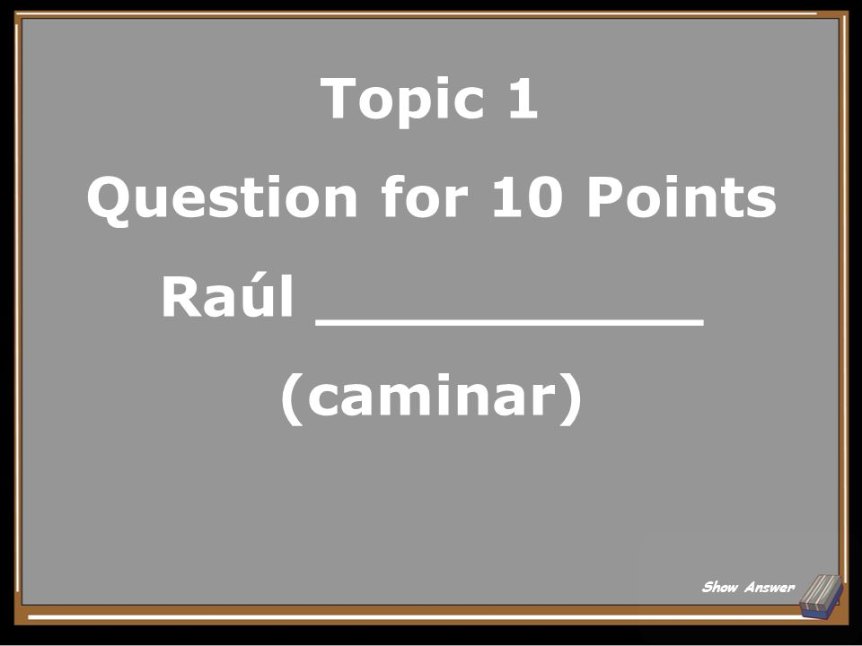 Topic 1 Question for 10 Points Raúl __________ (caminar)