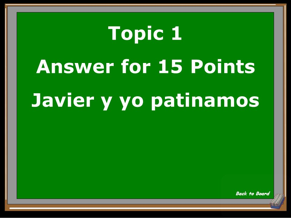 Topic 1 Answer for 15 Points Javier y yo patinamos