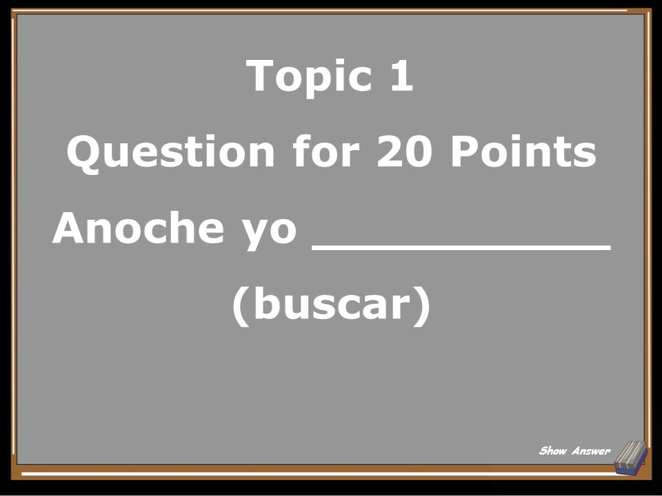 Topic 1 Question for 20 Points Anoche yo __________ (buscar)