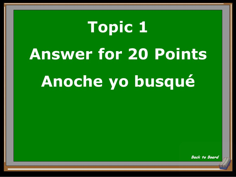 Topic 1 Answer for 20 Points Anoche yo busqué