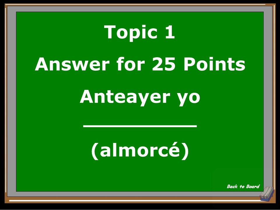Topic 1 Answer for 25 Points Anteayer yo _________ (almorcé)