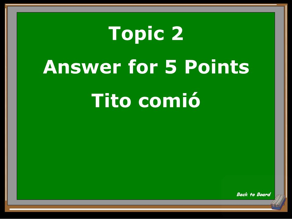 Topic 2 Answer for 5 Points Tito comió