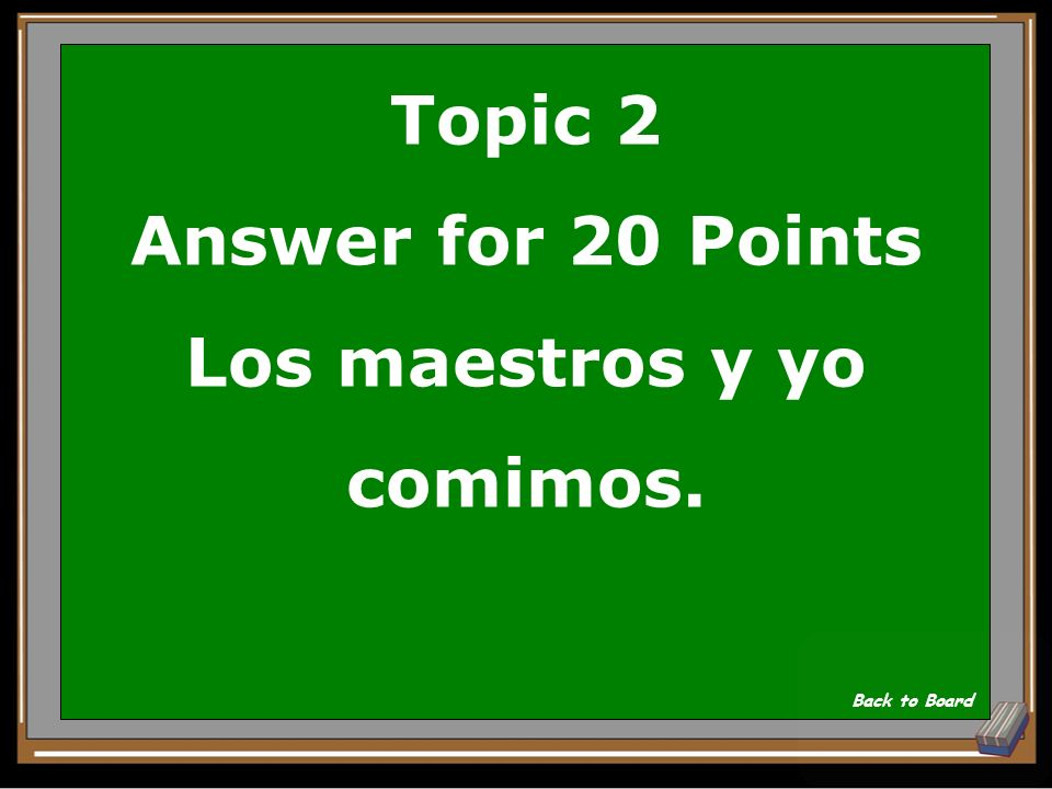 Topic 2 Answer for 20 Points Los maestros y yo comimos.