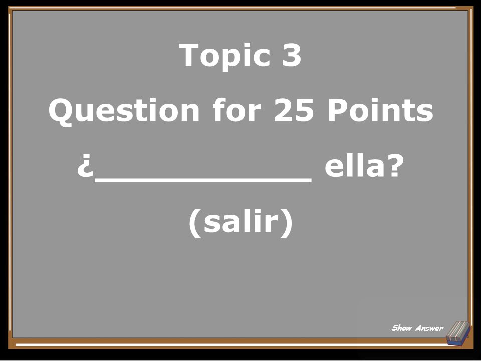 Topic 3 Question for 25 Points ¿__________ ella (salir)