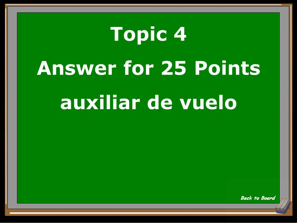 Topic 4 Answer for 25 Points auxiliar de vuelo