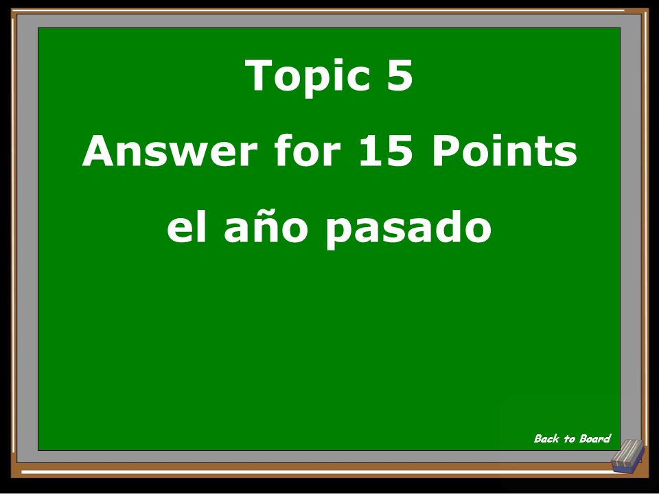 Topic 5 Answer for 15 Points el año pasado