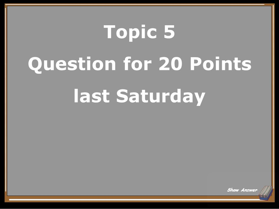 Topic 5 Question for 20 Points last Saturday