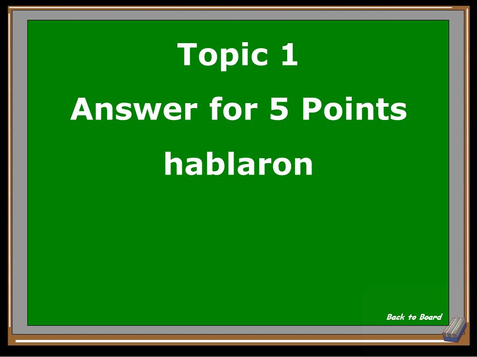 Topic 1 Answer for 5 Points hablaron