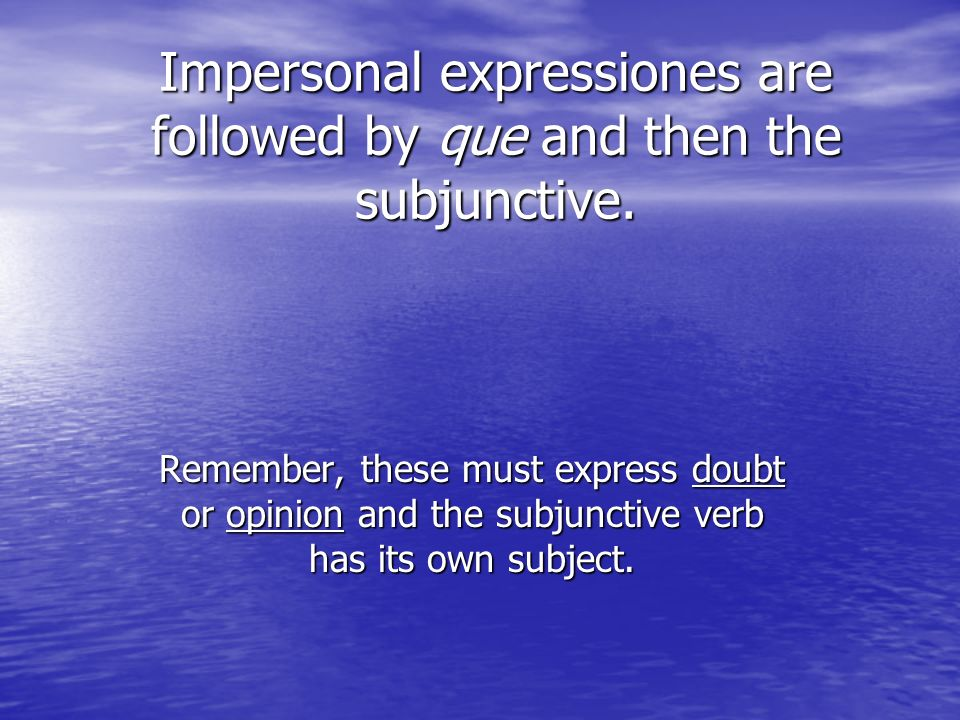 Impersonal expressiones are followed by que and then the subjunctive.