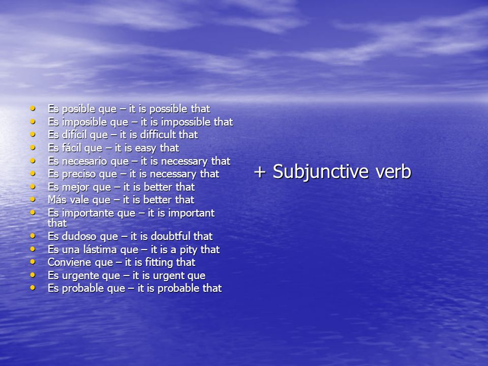 + Subjunctive verb Es posible que – it is possible that