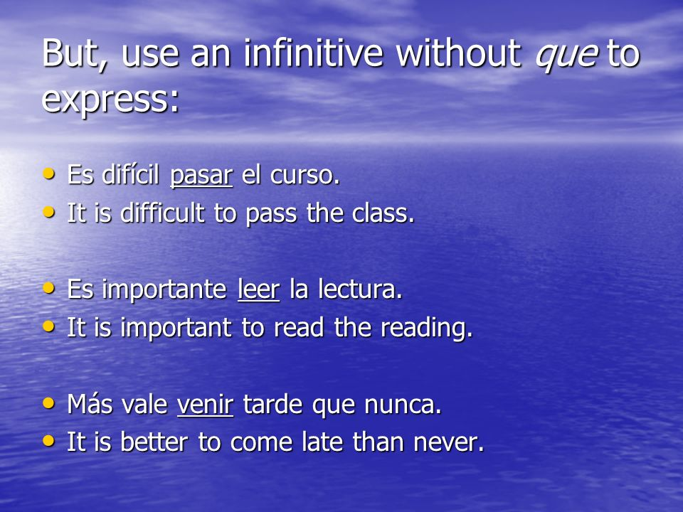 But, use an infinitive without que to express: