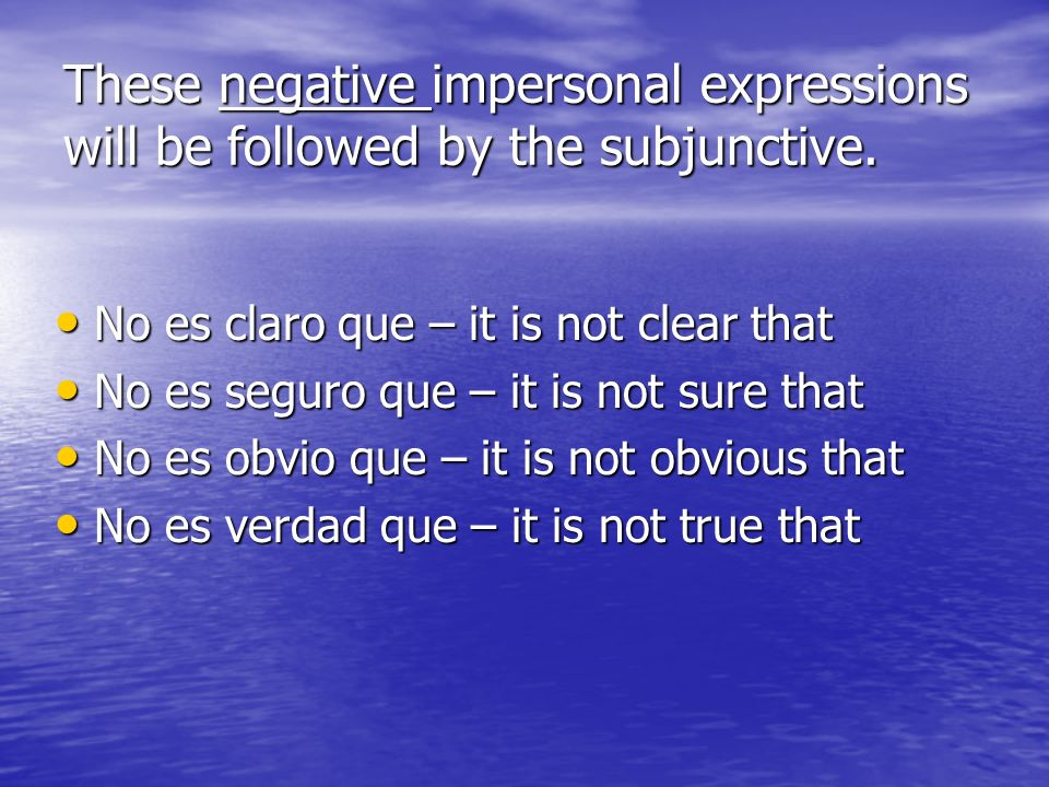 These negative impersonal expressions will be followed by the subjunctive.