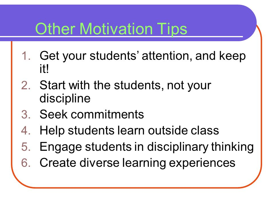 Other Motivation Tips Get your students' attention, and keep it!