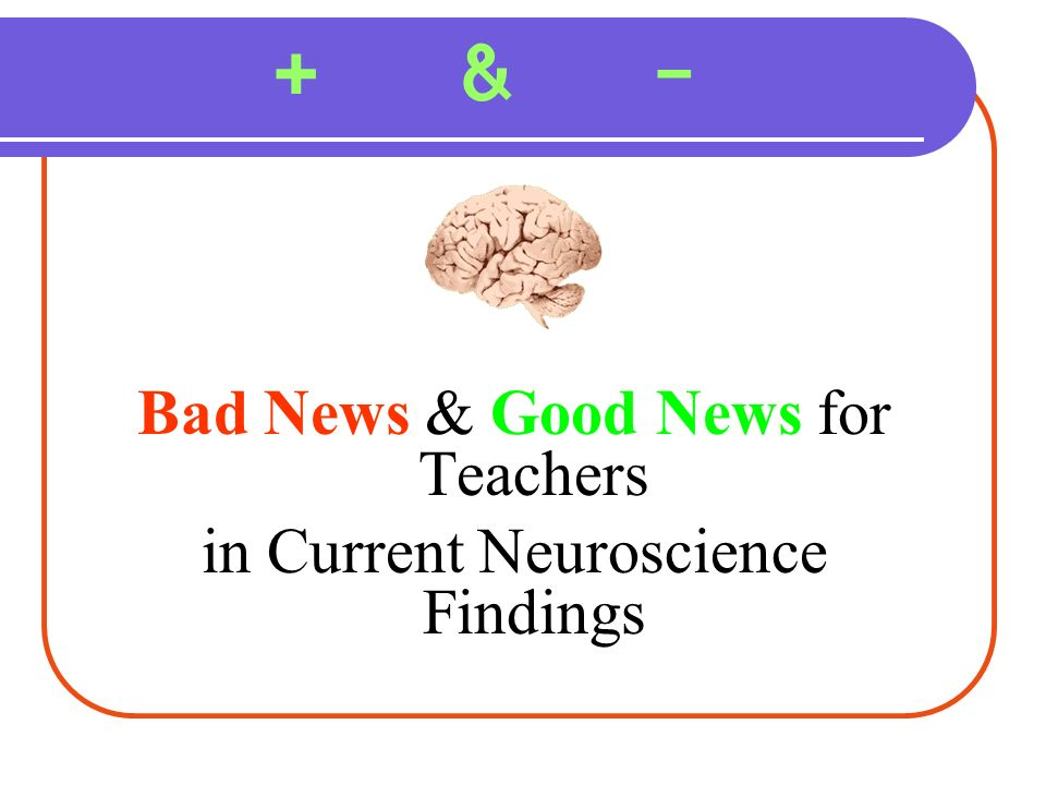 + & - Bad News & Good News for Teachers