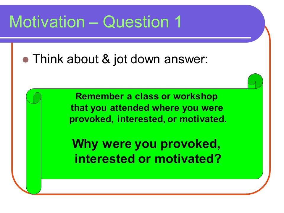 Motivation – Question 1 Think about & jot down answer: