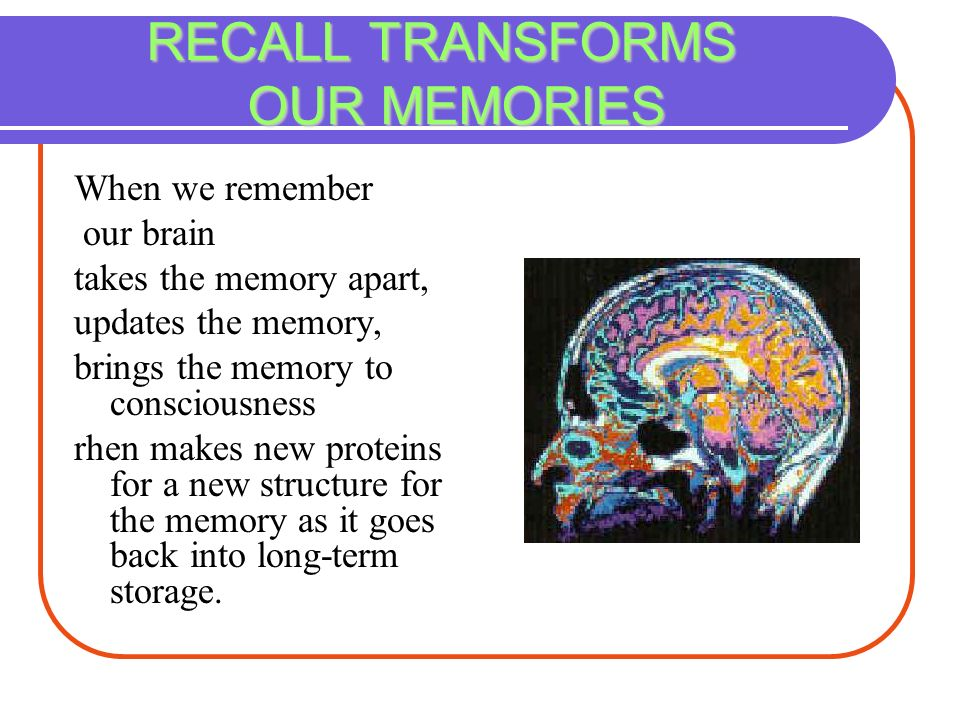 RECALL TRANSFORMS OUR MEMORIES