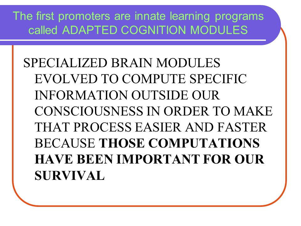The first promoters are innate learning programs called ADAPTED COGNITION MODULES