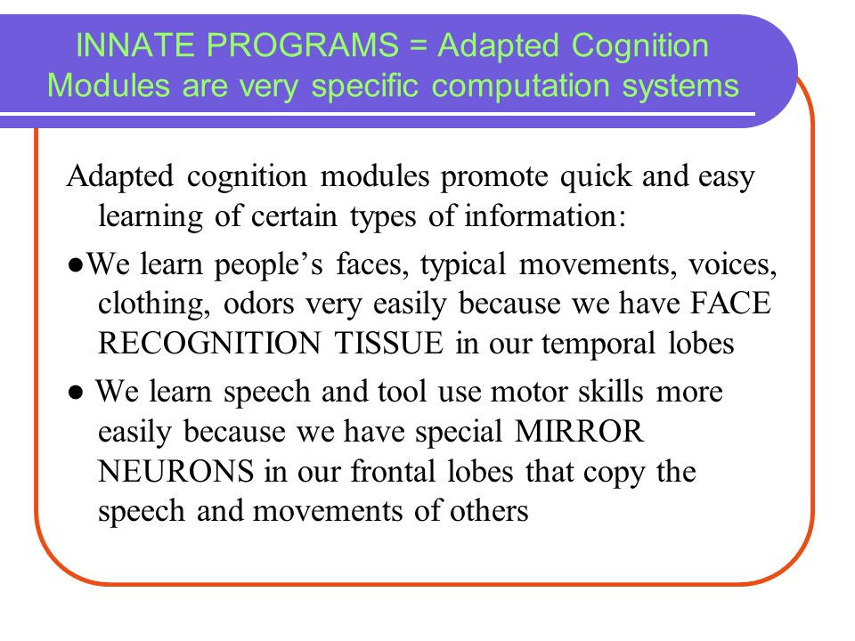 INNATE PROGRAMS = Adapted Cognition Modules are very specific computation systems