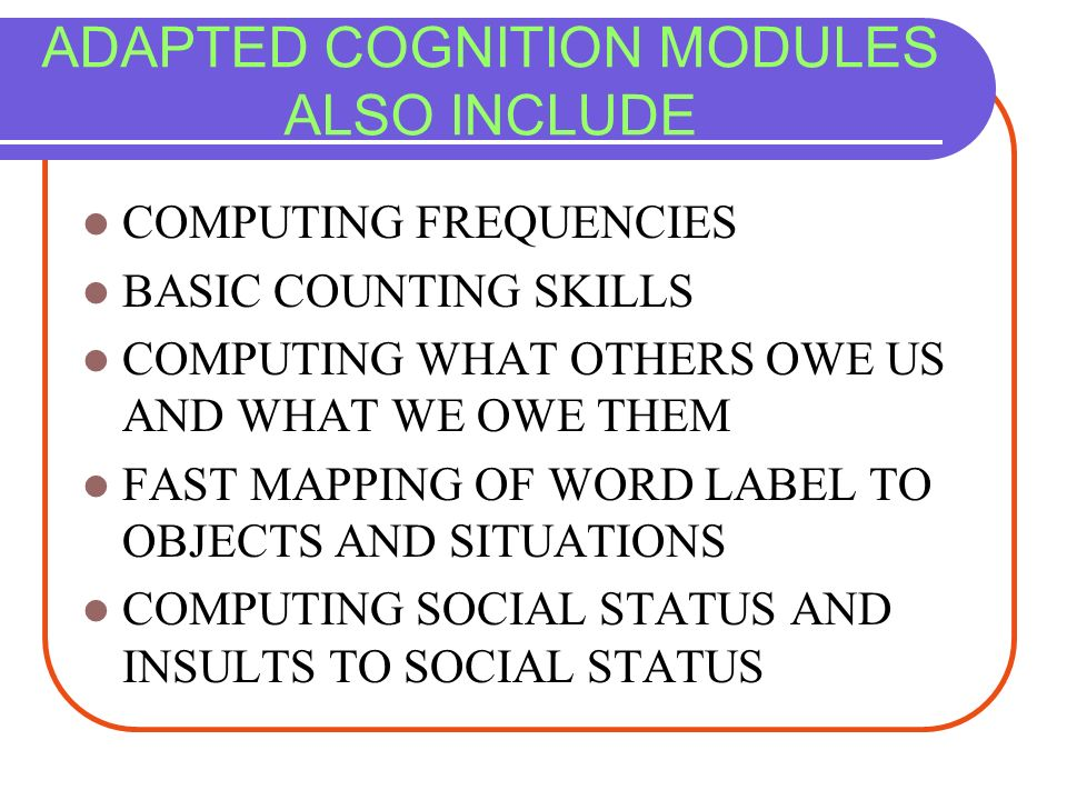 ADAPTED COGNITION MODULES ALSO INCLUDE