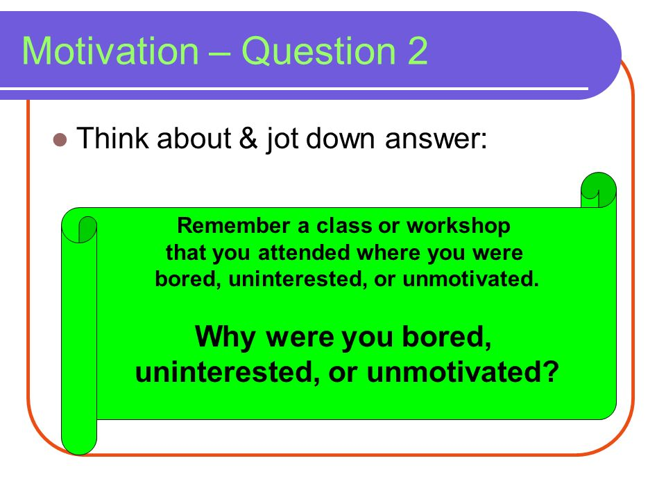 Motivation – Question 2 Think about & jot down answer: