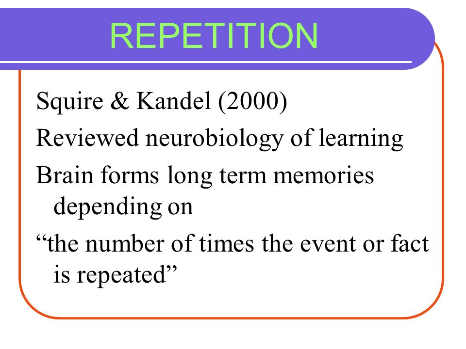REPETITION Squire & Kandel (2000) Reviewed neurobiology of learning