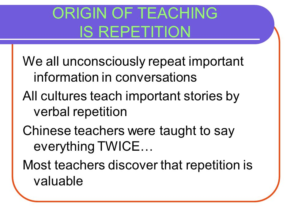 ORIGIN OF TEACHING IS REPETITION