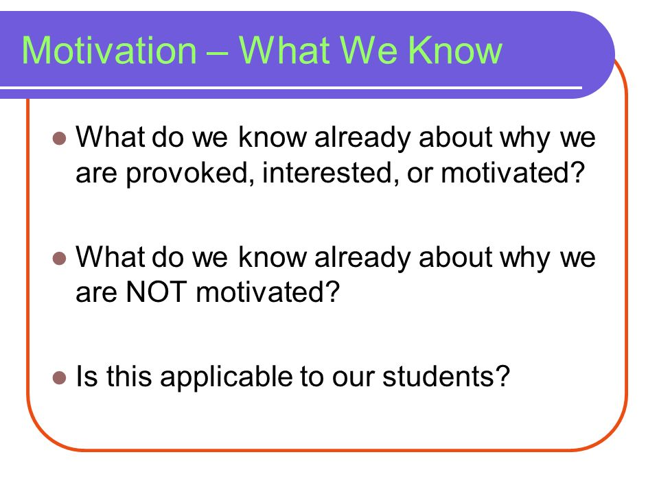 Motivation – What We Know