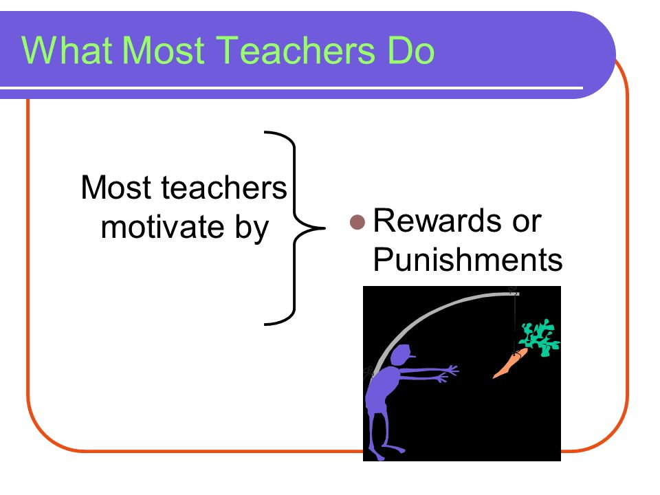 Most teachers motivate by