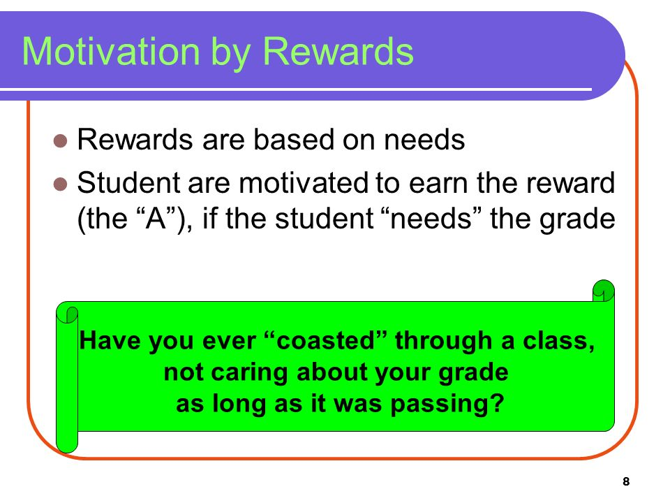 Motivation by Rewards Rewards are based on needs