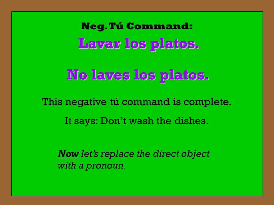 Lavar los platos. No laves los platos.