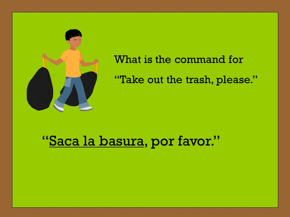 Saca la basura, por favor.