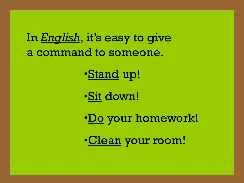 In English, it's easy to give a command to someone.