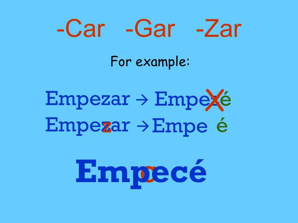 Empecé c X -Car -Gar -Zar Empezar  Empezé Empezar  z z Empe é