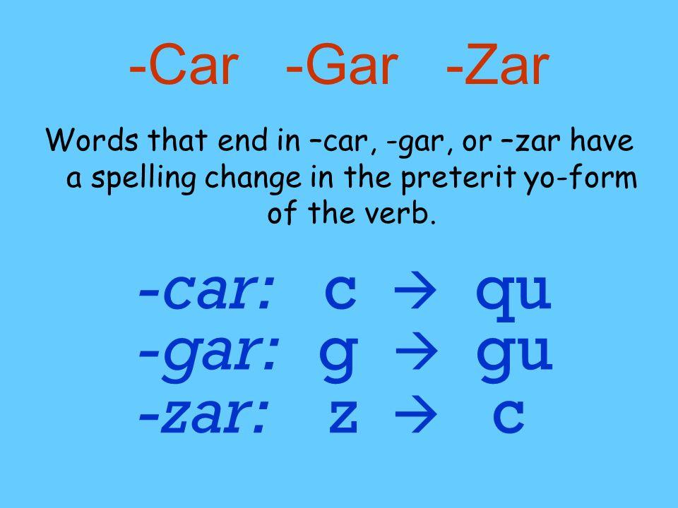 -car: c  qu -gar: g  gu -zar: z  c -Car -Gar -Zar
