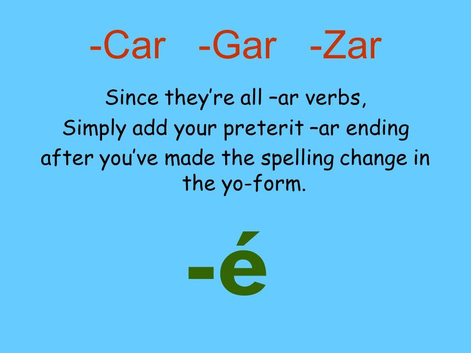 -é -Car -Gar -Zar Since they're all –ar verbs,