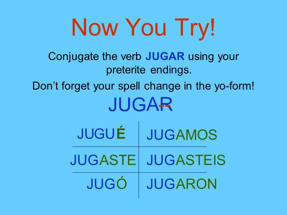 Now You Try! JUG AR -- JU GU É JUG AMOS JUG ASTE JUG ASTEIS JUG Ó JUG