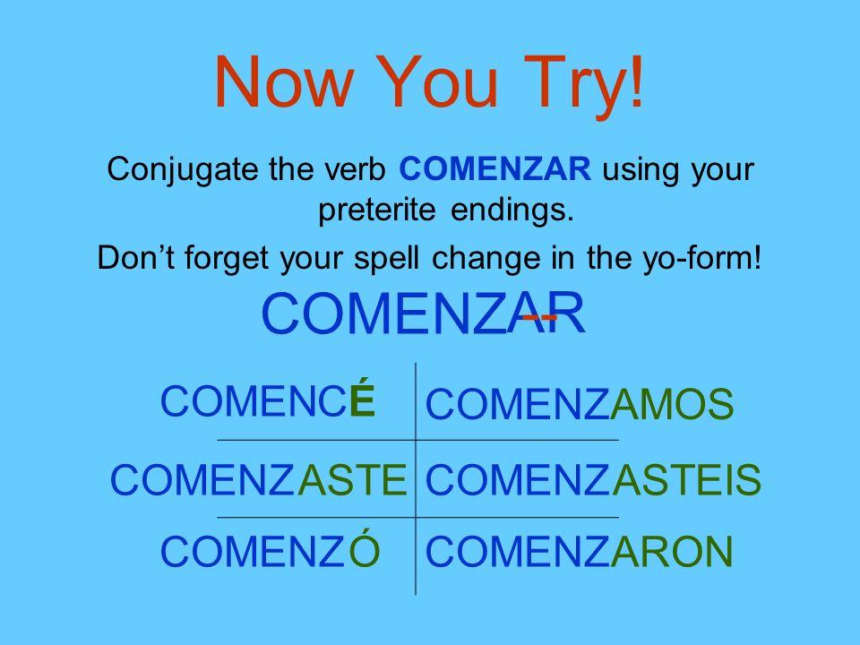Now You Try! COMENZ AR -- COMEN C É COMENZ AMOS COMENZ ASTE COMENZ