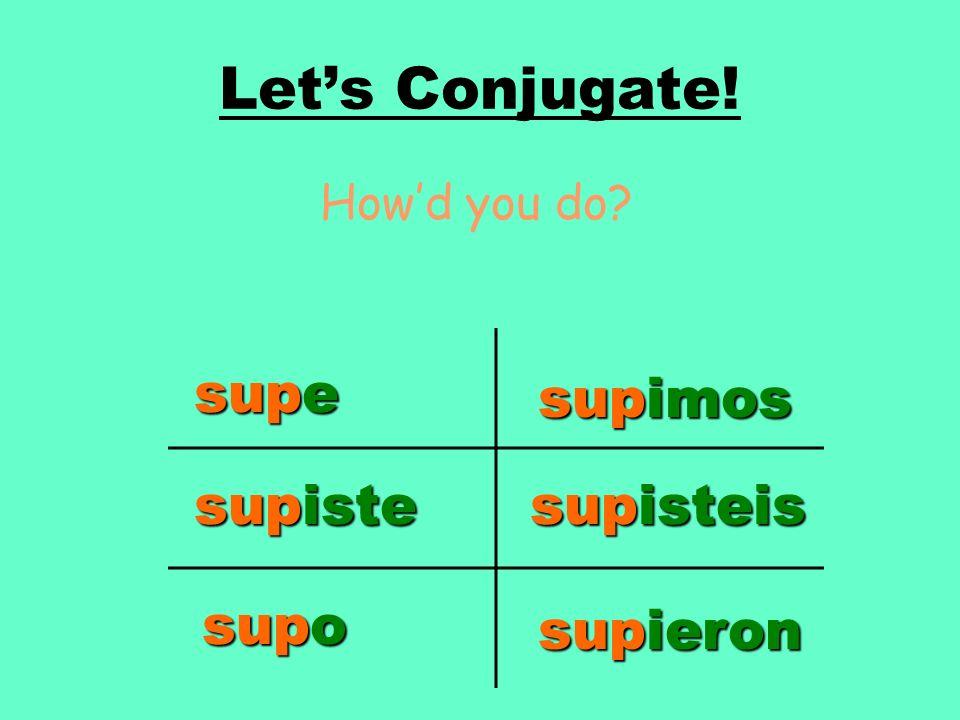 Let's Conjugate! supe supimos supiste supisteis supo supieron