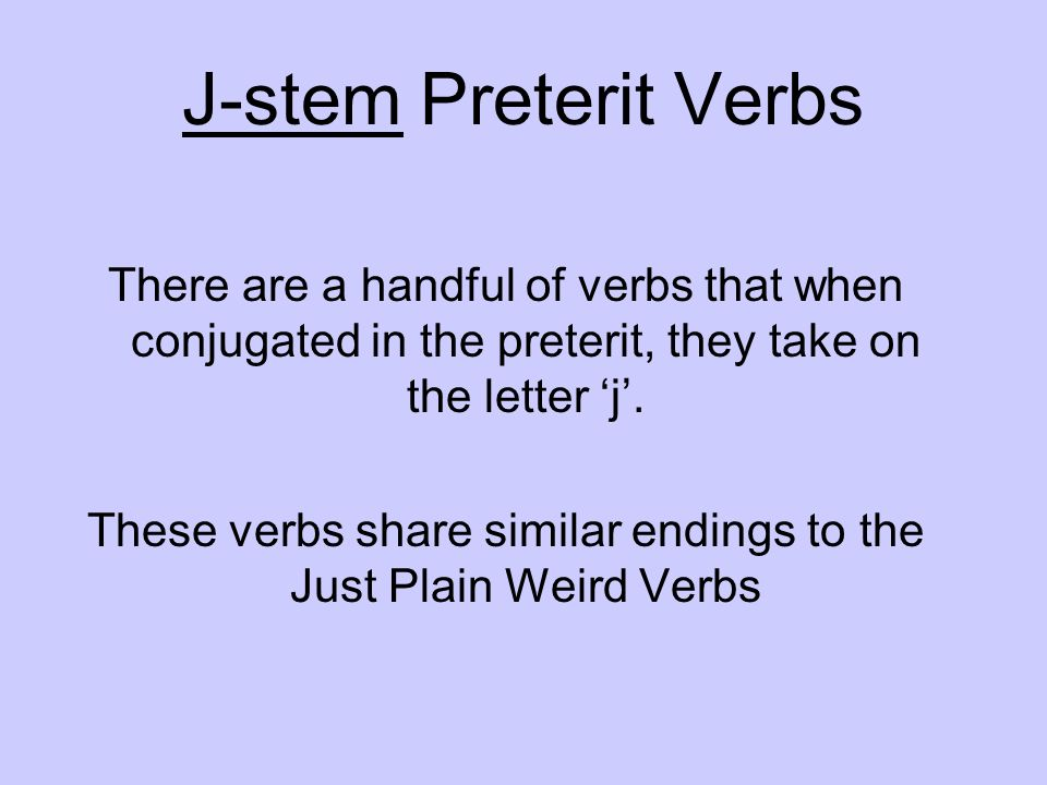 These verbs share similar endings to the Just Plain Weird Verbs