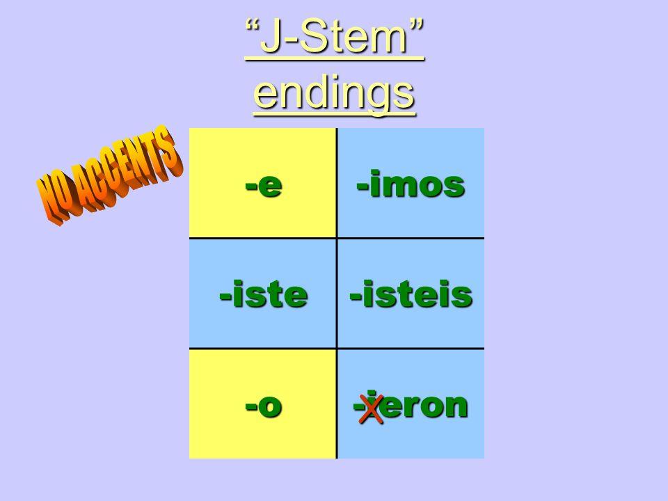 J-Stem endings -e -imos -iste -isteis -o -ieron NO ACCENTS X