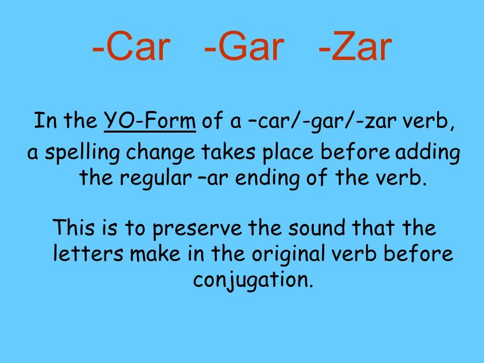 In the YO-Form of a –car/-gar/-zar verb,