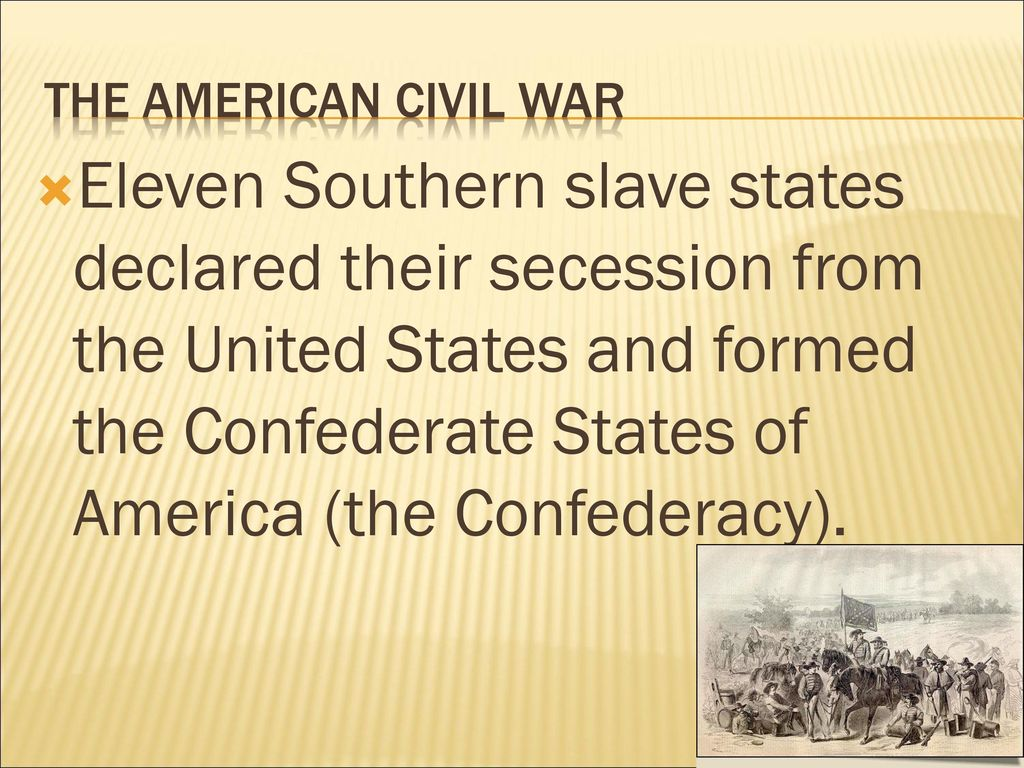 the events that led to the confederacy in the united states The event: large-scale war fought between the northern states of the union and eleven southern slaveholding states of the confederacy that declared their secession from the united states.