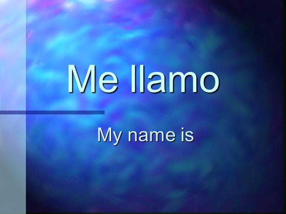 Me llamo My name is