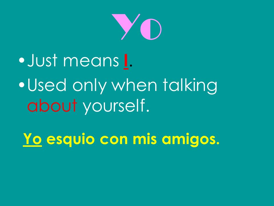 Yo Just means I. Used only when talking about yourself.